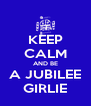 KEEP CALM AND BE A JUBILEE GIRLIE - Personalised Poster A4 size