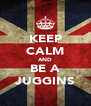 KEEP CALM AND BE A JUGGINS - Personalised Poster A4 size