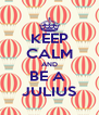 KEEP CALM AND BE A  JULIUS - Personalised Poster A4 size