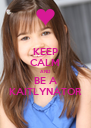 KEEP CALM AND BE A KAITLYNATOR - Personalised Poster A4 size