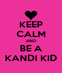 KEEP CALM AND BE A KANDI KID - Personalised Poster A4 size
