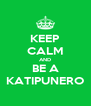 KEEP CALM AND BE A KATIPUNERO - Personalised Poster A4 size