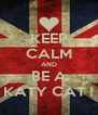 KEEP CALM AND BE A KATY CAT ! - Personalised Poster A4 size