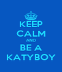 KEEP CALM AND BE A KATYBOY - Personalised Poster A4 size