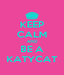 KEEP CALM AND BE A KATYCAT - Personalised Poster A4 size