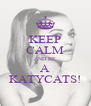 KEEP CALM AND BE A KATYCATS! - Personalised Poster A4 size