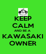 KEEP CALM AND BE A  KAWASAKI OWNER - Personalised Poster A4 size