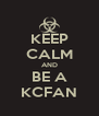 KEEP CALM AND BE A KCFAN - Personalised Poster A4 size