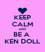 KEEP CALM AND BE A  KEN DOLL - Personalised Poster A4 size