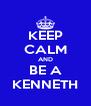 KEEP CALM AND BE A KENNETH - Personalised Poster A4 size