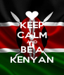KEEP CALM AND BE A KENYAN - Personalised Poster A4 size