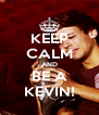 KEEP CALM AND BE A KEVIN! - Personalised Poster A4 size