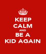 KEEP CALM AND BE A KID AGAIN - Personalised Poster A4 size