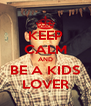 KEEP CALM AND BE A KIDS LOVER - Personalised Poster A4 size