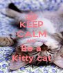 KEEP CALM AND Be a Kitty cat - Personalised Poster A4 size