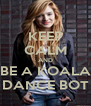 KEEP CALM AND BE A KOALA DANCE BOT - Personalised Poster A4 size