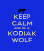 KEEP CALM AND BE A KODIAK WOLF - Personalised Poster A4 size
