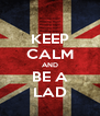 KEEP CALM AND BE A LAD - Personalised Poster A4 size