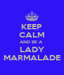 KEEP CALM AND BE A  LADY MARMALADE - Personalised Poster A4 size