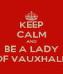 KEEP CALM AND BE A LADY OF VAUXHALL - Personalised Poster A4 size