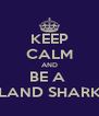 KEEP CALM AND BE A  LAND SHARK - Personalised Poster A4 size