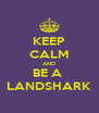 KEEP CALM AND BE A  LANDSHARK - Personalised Poster A4 size