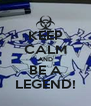 KEEP CALM AND BE A LEGEND! - Personalised Poster A4 size