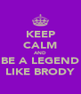 KEEP CALM AND BE A LEGEND LIKE BRODY - Personalised Poster A4 size
