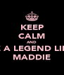 KEEP CALM AND BE A LEGEND LIKE MADDIE - Personalised Poster A4 size