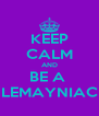 KEEP CALM AND BE A  LEMAYNIAC - Personalised Poster A4 size