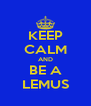 KEEP CALM AND BE A LEMUS - Personalised Poster A4 size