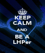 KEEP CALM AND BE A LHPer - Personalised Poster A4 size
