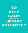 KEEP CALM AND BE A LIBRARY VOLUNTEER - Personalised Poster A4 size