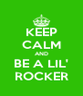 KEEP CALM AND BE A LIL' ROCKER - Personalised Poster A4 size