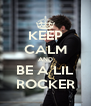 KEEP CALM AND BE A LIL ROCKER - Personalised Poster A4 size