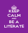 KEEP CALM AND BE A LITERATE - Personalised Poster A4 size
