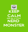 KEEP CALM AND BE A LITTLE NERD  MONSTER - Personalised Poster A4 size