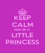 KEEP CALM AND BE A  LITTLE PRINCESS - Personalised Poster A4 size