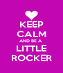 KEEP CALM AND BE A  LITTLE ROCKER - Personalised Poster A4 size
