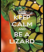 KEEP CALM AND BE A LIZARD - Personalised Poster A4 size