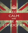 KEEP CALM AND BE A LONDONER - Personalised Poster A4 size