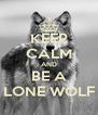 KEEP CALM AND BE A LONE WOLF - Personalised Poster A4 size