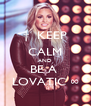 †  KEEP CALM AND BE A  LOVATIC ∞ - Personalised Poster A4 size
