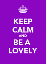 KEEP CALM AND BE A  LOVELY - Personalised Poster A4 size