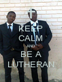 KEEP CALM AND BE A LUTHERAN - Personalised Poster A4 size