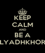 KEEP CALM AND BE A LYADHKHOR - Personalised Poster A4 size