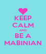 KEEP CALM AND BE A MABINIAN - Personalised Poster A4 size