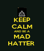 KEEP CALM AND BE A MAD HATTER  - Personalised Poster A4 size