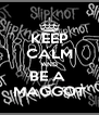 KEEP CALM AND BE A  MAGGOT - Personalised Poster A4 size