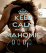 KEEP CALM AND BE A MAHOMIE ♥ ♥ ♥ ♥  - Personalised Poster A4 size